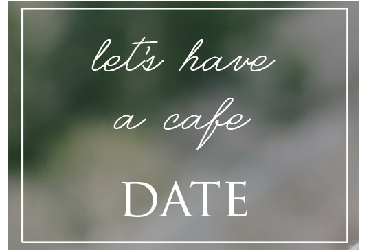have a cafe date